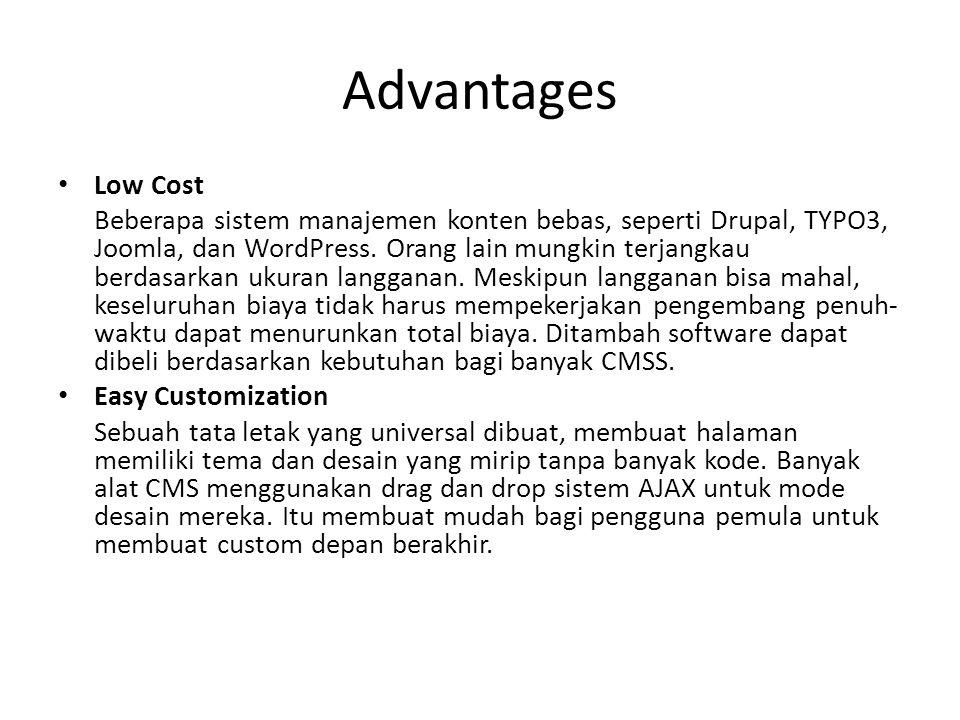 Advantages Low Cost Beberapa sistem manajemen konten bebas, seperti Drupal, TYPO3, Joomla, dan WordPress. Orang lain mungkin terjangkau berdasarkan uk