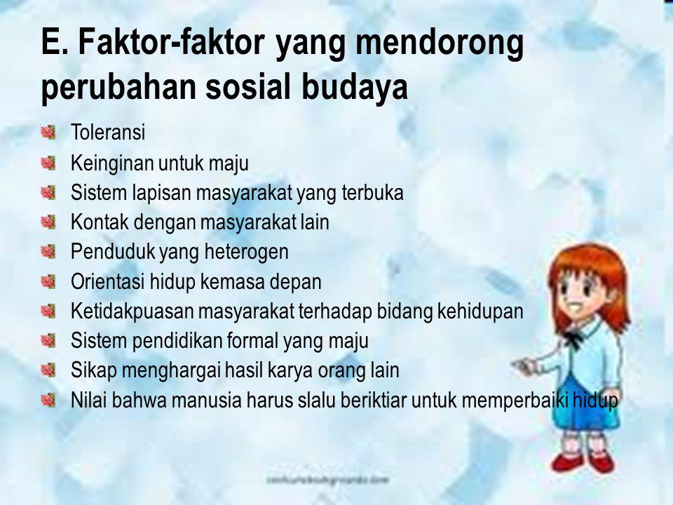 E. Faktor-faktor yang mendorong perubahan sosial budaya Toleransi Keinginan untuk maju Sistem lapisan masyarakat yang terbuka Kontak dengan masyarakat
