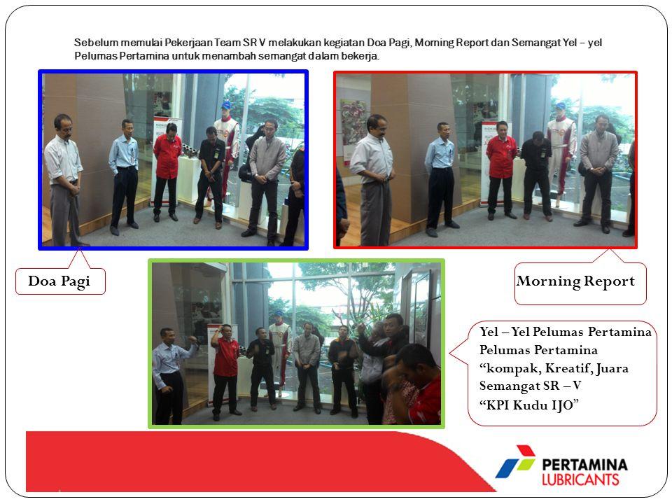 Sebelum memulai Pekerjaan Team SR V melakukan kegiatan Doa Pagi, Morning Report dan Semangat Yel – yel Pelumas Pertamina untuk menambah semangat dalam bekerja.