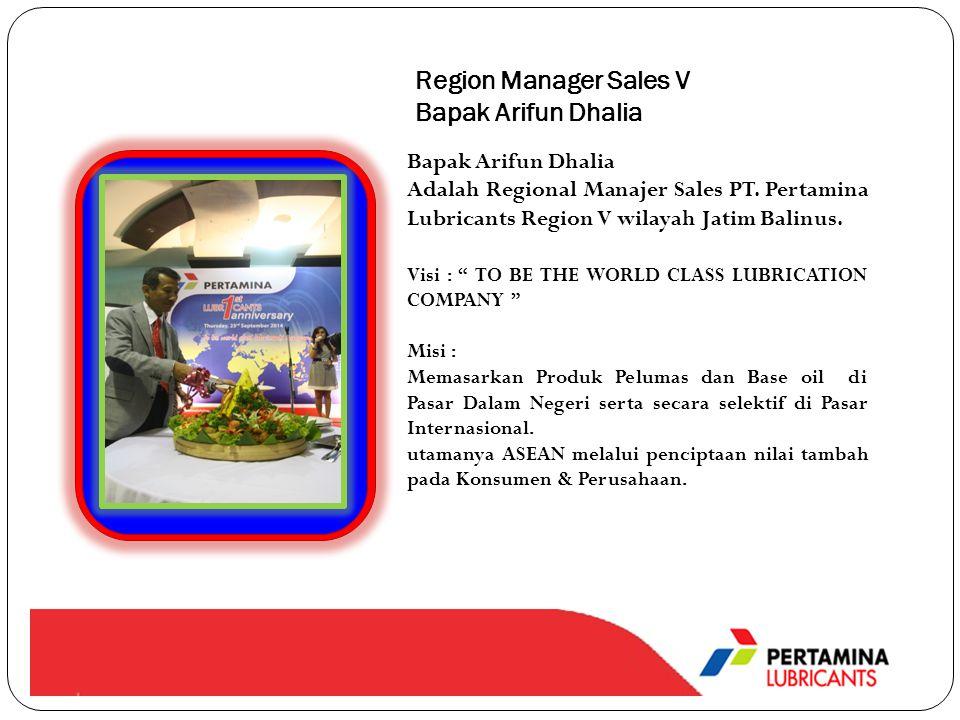 Region Manager Sales V Bapak Arifun Dhalia Bapak Arifun Dhalia Adalah Regional Manajer Sales PT. Pertamina Lubricants Region V wilayah Jatim Balinus.