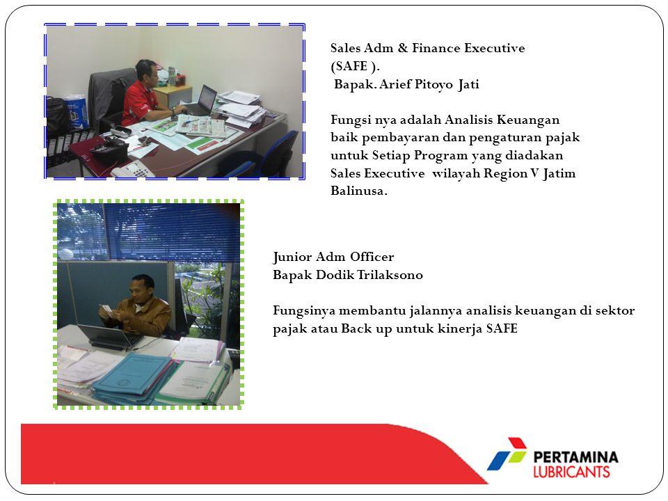 Sales Adm & Finance Executive (SAFE ). Bapak. Arief Pitoyo Jati Fungsi nya adalah Analisis Keuangan baik pembayaran dan pengaturan pajak untuk Setiap