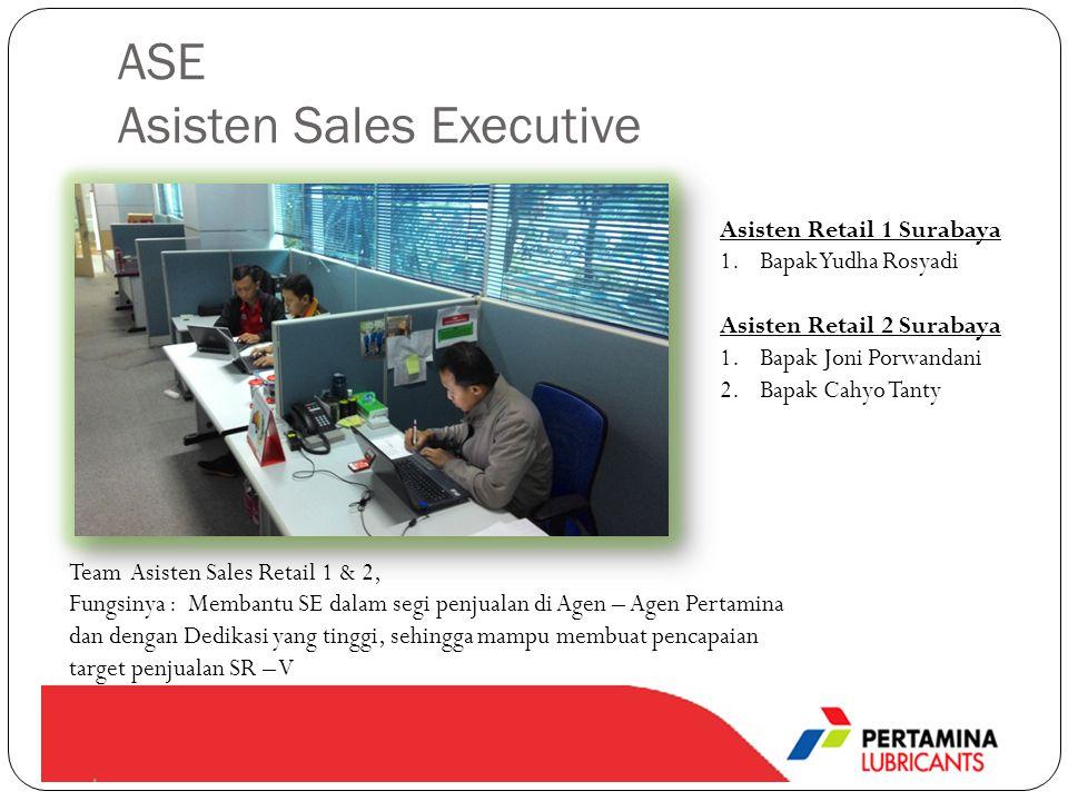 ASE Asisten Sales Executive Team Asisten Sales Retail 1 & 2, Fungsinya : Membantu SE dalam segi penjualan di Agen – Agen Pertamina dan dengan Dedikasi