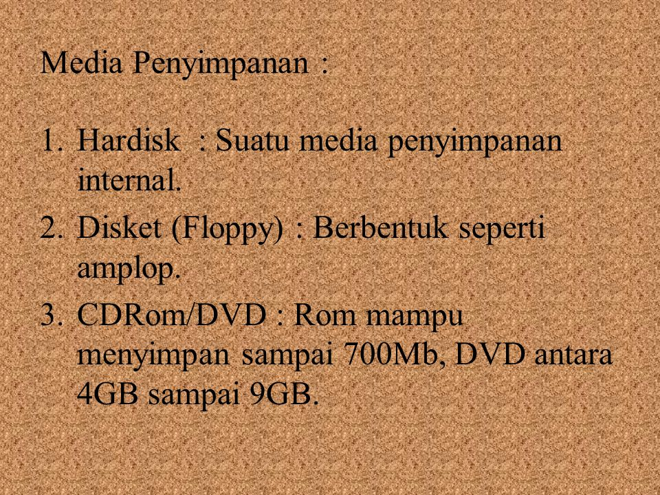 Media Penyimpanan : 1.Hardisk : Suatu media penyimpanan internal.
