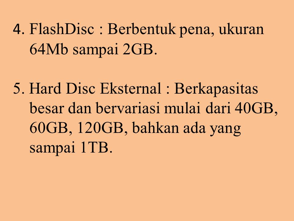 4. FlashDisc : Berbentuk pena, ukuran 64Mb sampai 2GB.