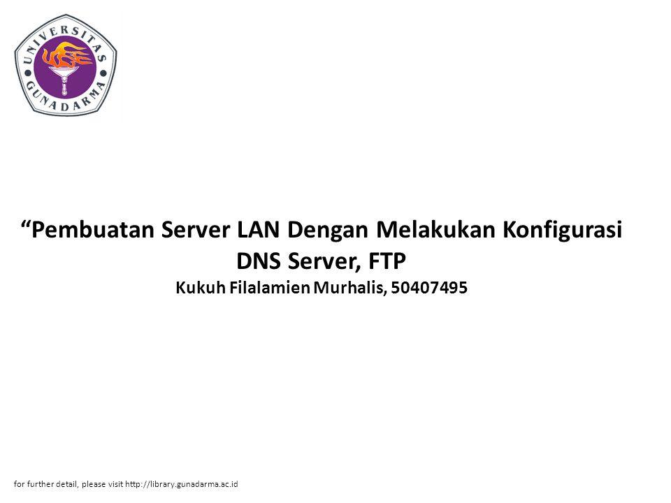 """""""Pembuatan Server LAN Dengan Melakukan Konfigurasi DNS Server, FTP Kukuh Filalamien Murhalis, 50407495 for further detail, please visit http://library"""