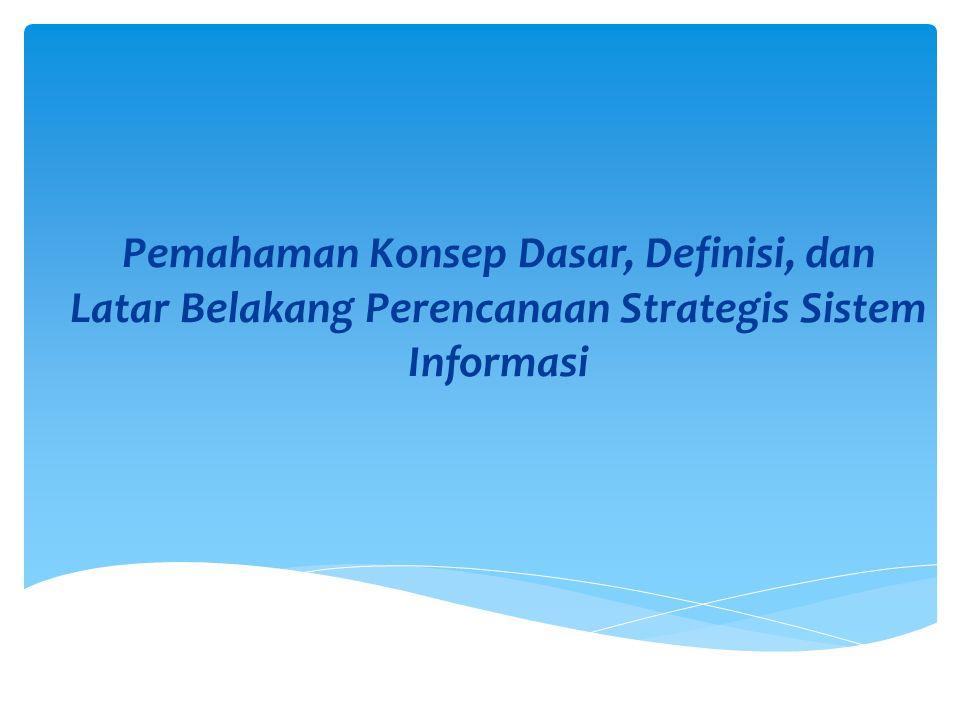 Pemahaman Konsep Dasar, Definisi, dan Latar Belakang Perencanaan Strategis Sistem Informasi