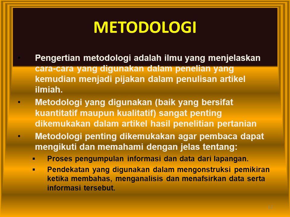 12 METODOLOGI Pengertian metodologi adalah ilmu yang menjelaskan cara-cara yang digunakan dalam penelian yang kemudian menjadi pijakan dalam penulisan