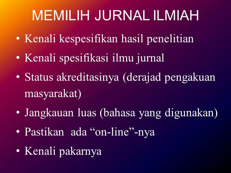 MEMILIH JURNAL ILMIAH Kenali kespesifikan hasil penelitian Kenali spesifikasi ilmu jurnal Status akreditasinya (derajad pengakuan masyarakat) Jangkaua