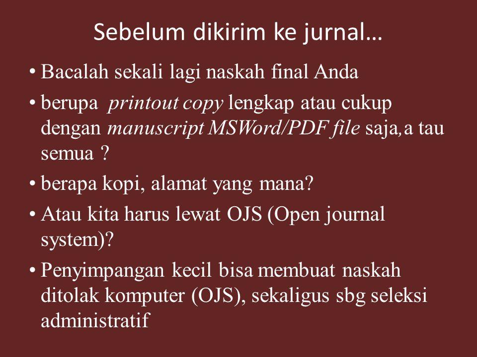 Sebelum dikirim ke jurnal… Bacalah sekali lagi naskah final Anda berupa printout copy lengkap atau cukup dengan manuscript MSWord/PDF file saja,a tau