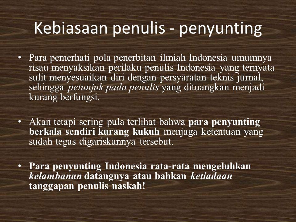 Kebiasaan penulis - penyunting Para pemerhati pola penerbitan ilmiah Indonesia umumnya risau menyaksikan perilaku penulis Indonesia yang ternyata suli
