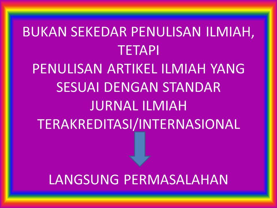 BUKAN SEKEDAR PENULISAN ILMIAH, TETAPI PENULISAN ARTIKEL ILMIAH YANG SESUAI DENGAN STANDAR JURNAL ILMIAH TERAKREDITASI/INTERNASIONAL LANGSUNG PERMASAL