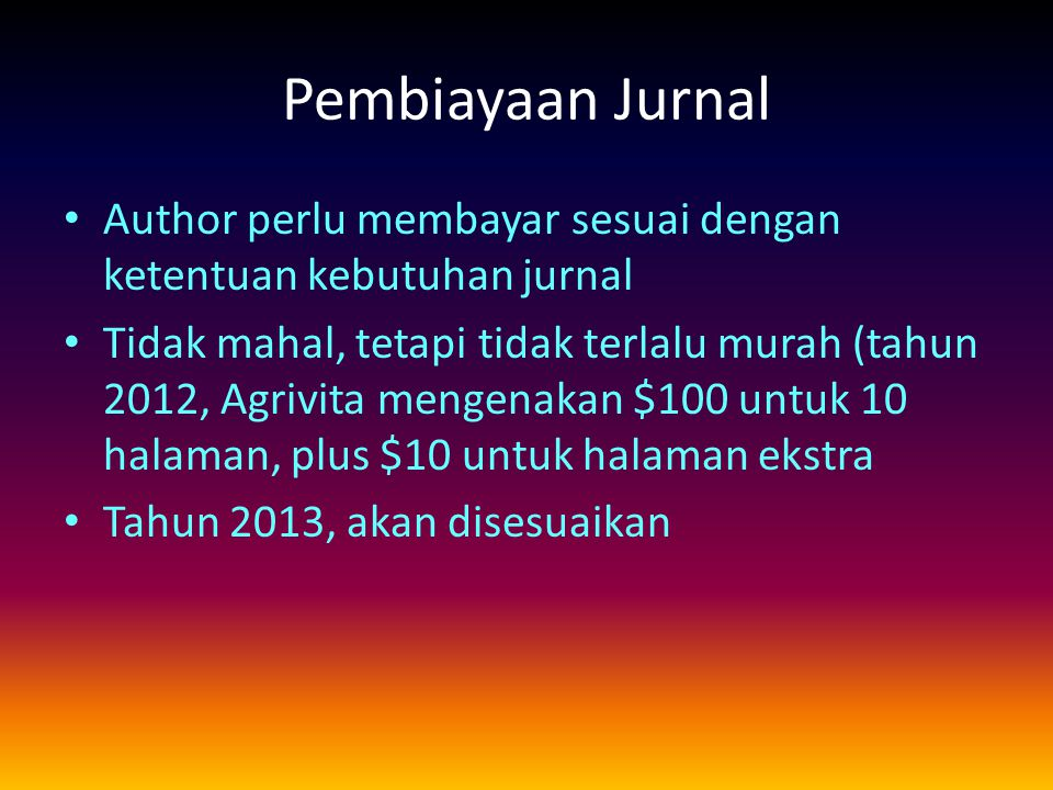 Pembiayaan Jurnal Author perlu membayar sesuai dengan ketentuan kebutuhan jurnal Tidak mahal, tetapi tidak terlalu murah (tahun 2012, Agrivita mengena