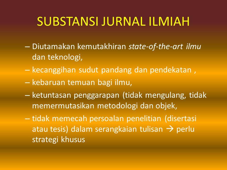 SUBSTANSI JURNAL ILMIAH – Diutamakan kemutakhiran state-of-the-art ilmu dan teknologi, – kecanggihan sudut pandang dan pendekatan, – kebaruan temuan b