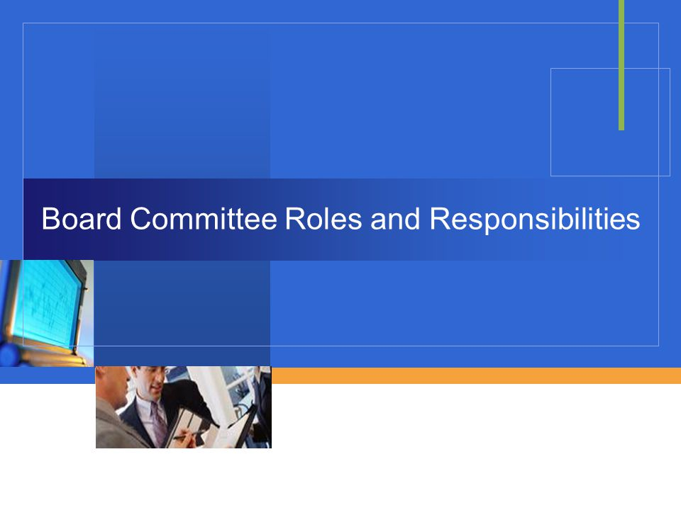 Compensation Committee  Usually formed to determine the compensation and benefits of directors and executives  Responsibilities:  Evaluation of directors  Design and implementation of director compensation plans  Evaluation of senior executives  Design and implementation of executive compensation plans  Compensation committee report