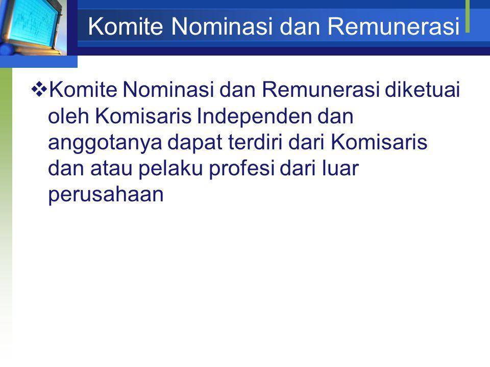 Komite Nominasi dan Remunerasi  Komite Nominasi dan Remunerasi diketuai oleh Komisaris Independen dan anggotanya dapat terdiri dari Komisaris dan atau pelaku profesi dari luar perusahaan