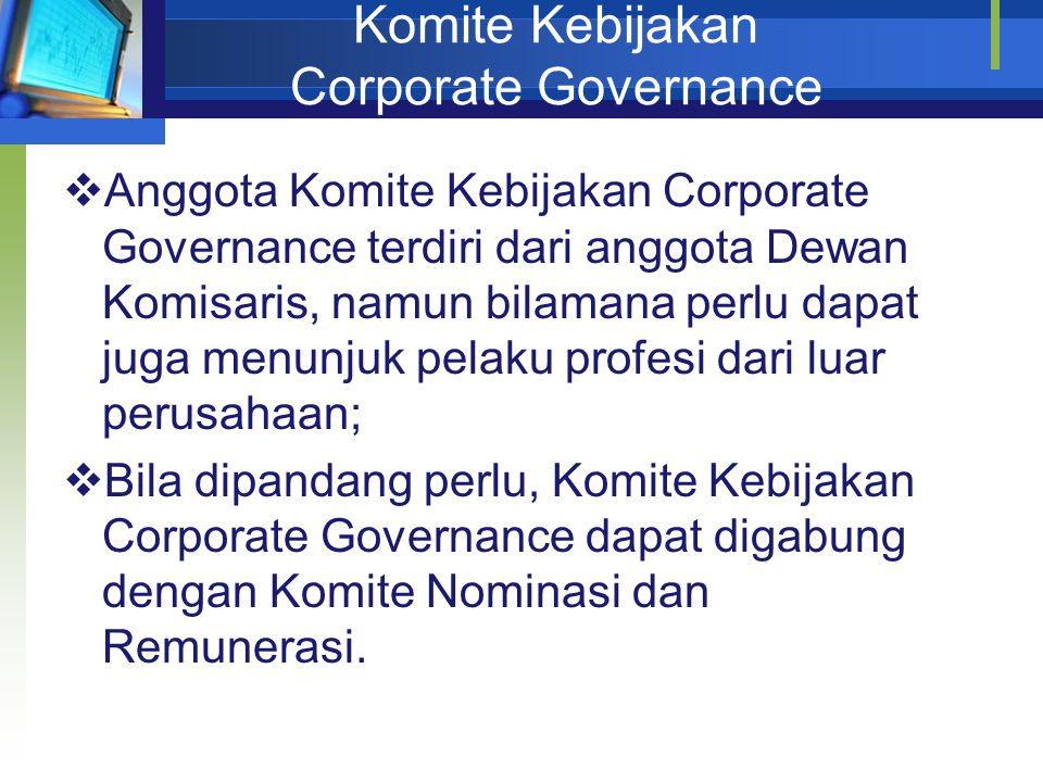 Komite Kebijakan Corporate Governance  Anggota Komite Kebijakan Corporate Governance terdiri dari anggota Dewan Komisaris, namun bilamana perlu dapat juga menunjuk pelaku profesi dari luar perusahaan;  Bila dipandang perlu, Komite Kebijakan Corporate Governance dapat digabung dengan Komite Nominasi dan Remunerasi.