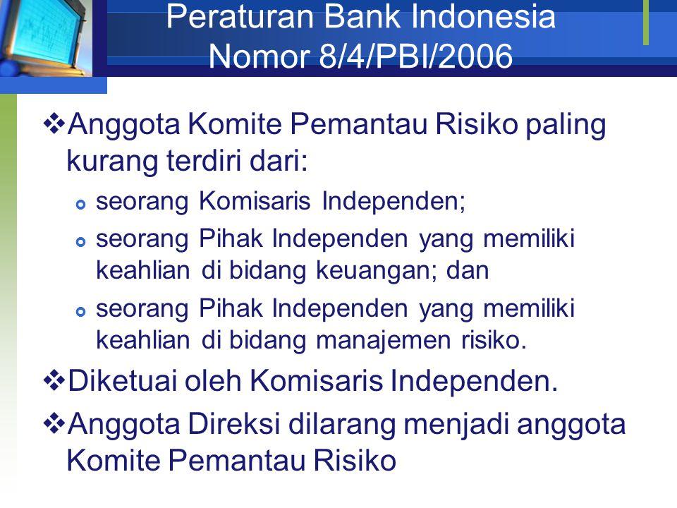 Peraturan Bank Indonesia Nomor 8/4/PBI/2006  Anggota Komite Pemantau Risiko paling kurang terdiri dari:  seorang Komisaris Independen;  seorang Pihak Independen yang memiliki keahlian di bidang keuangan; dan  seorang Pihak Independen yang memiliki keahlian di bidang manajemen risiko.