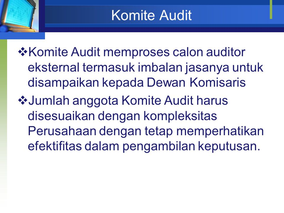 Komite Audit  Komite Audit memproses calon auditor eksternal termasuk imbalan jasanya untuk disampaikan kepada Dewan Komisaris  Jumlah anggota Komite Audit harus disesuaikan dengan kompleksitas Perusahaan dengan tetap memperhatikan efektifitas dalam pengambilan keputusan.