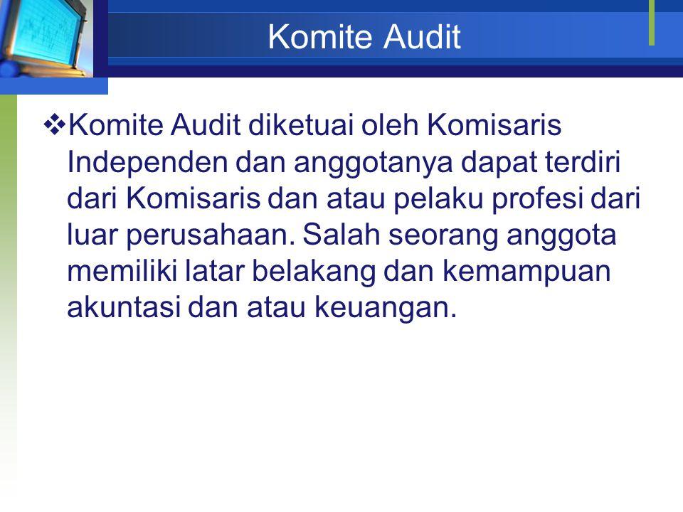 Peraturan Bank Indonesia Nomor 8/4/PBI/2006  Minimal 3 Orang:  Minimal 1 orang komisaris independen  Ketua Komite Audit  Minimal 1 orang dari pihak independen yang memiliki keahlian di bidang keuangan atau akuntansi  Minimal 1 orang dari pihak independen yang memiliki keahlian di bidang hukum atau perbankan  Komisaris Independen dan Pihak Independen yang menjadi anggota Komite Audit tersebut paling kurang 51% (lima puluh satu perseratus) dari jumlah anggota Komite Audit  Komite audit diketuai oleh komisaris independen  Anggota Komite Audit wajib memiliki integritas, akhlak, dan moral yang baik.