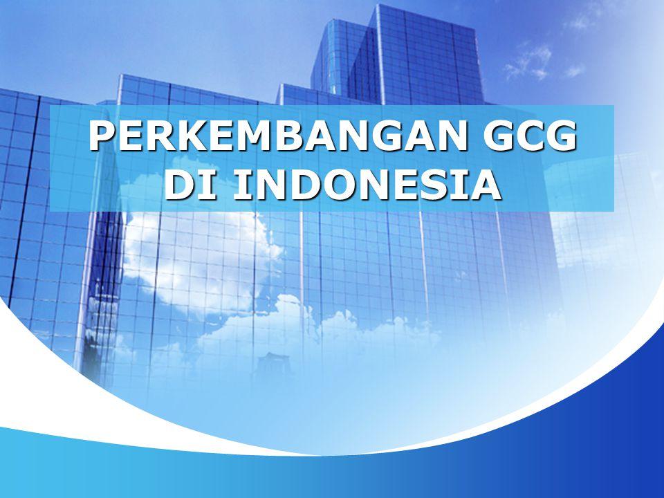 Dukungan UU dan Peraturan mengenai GCG di Indonesia Tidak secara eksplisit menjelaskan tentang Penerapan prinsip GCG Memuat penerapan prinsip GCG dalam hal pembentukan Konisaris Independent & Komite Audit Memuat penerapan Prinsip GCG secara Eksplisit dan terperinci Memuat penerapan Prinsip GCG secara Eksplisit dan terperinci Memuat penerapan Prinsip GCG secara Eksplisit Krisis Ekonomi 1997 UU No.19/2003 ttg BUMN UU No.17/2003 ttg Keuangan negara Kepmen BUMN No.
