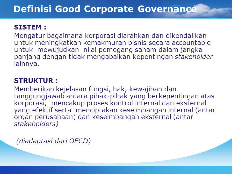 Definisi Good Corporate Governance SISTEM : Mengatur bagaimana korporasi diarahkan dan dikendalikan untuk meningkatkan kemakmuran bisnis secara accoun