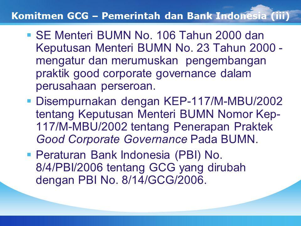 Komitmen GCG – Pemerintah dan Bank Indonesia (iii)  SE Menteri BUMN No. 106 Tahun 2000 dan Keputusan Menteri BUMN No. 23 Tahun 2000 - mengatur dan me