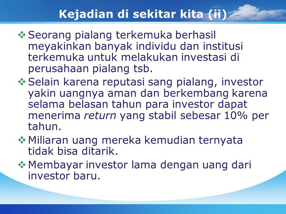 Kejadian di sekitar kita (ii)  Seorang pialang terkemuka berhasil meyakinkan banyak individu dan institusi terkemuka untuk melakukan investasi di per