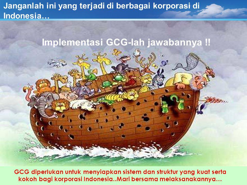 Janganlah ini yang terjadi di berbagai korporasi di Indonesia… Implementasi GCG-lah jawabannya !! GCG diperlukan untuk menyiapkan sistem dan struktur