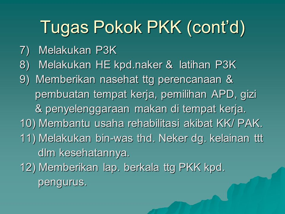 Tugas Pokok PKK 1) Melakukan rikes kpd. Naker 2) Melakukan bin-was/ penyesuaian pekerjaan thd. Naker 3) Melakukan bin-was thd lingk. kerja. 4) Melakuk