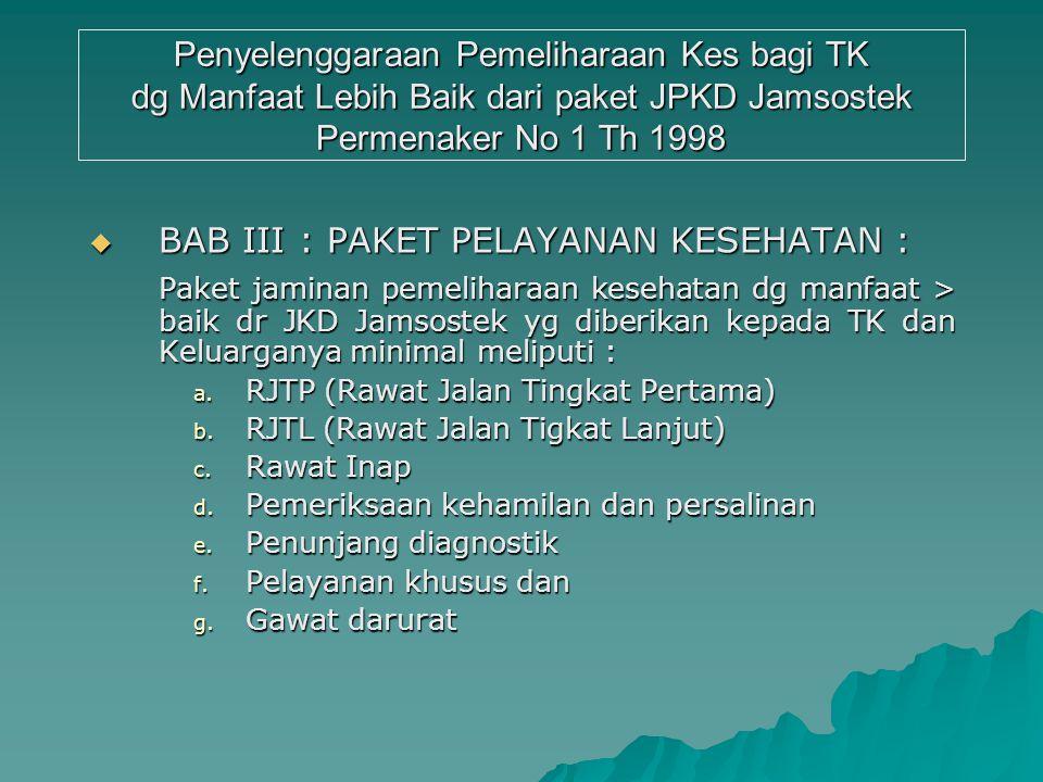 Penyelenggaraan Pemeliharaan Kes bagi TK dg Manfaat Lebih Baik dari paket JPKD Jamsostek Permenaker No 1 Th 1998  BAB II : KEPESERTAAN 1)Meliputi TK