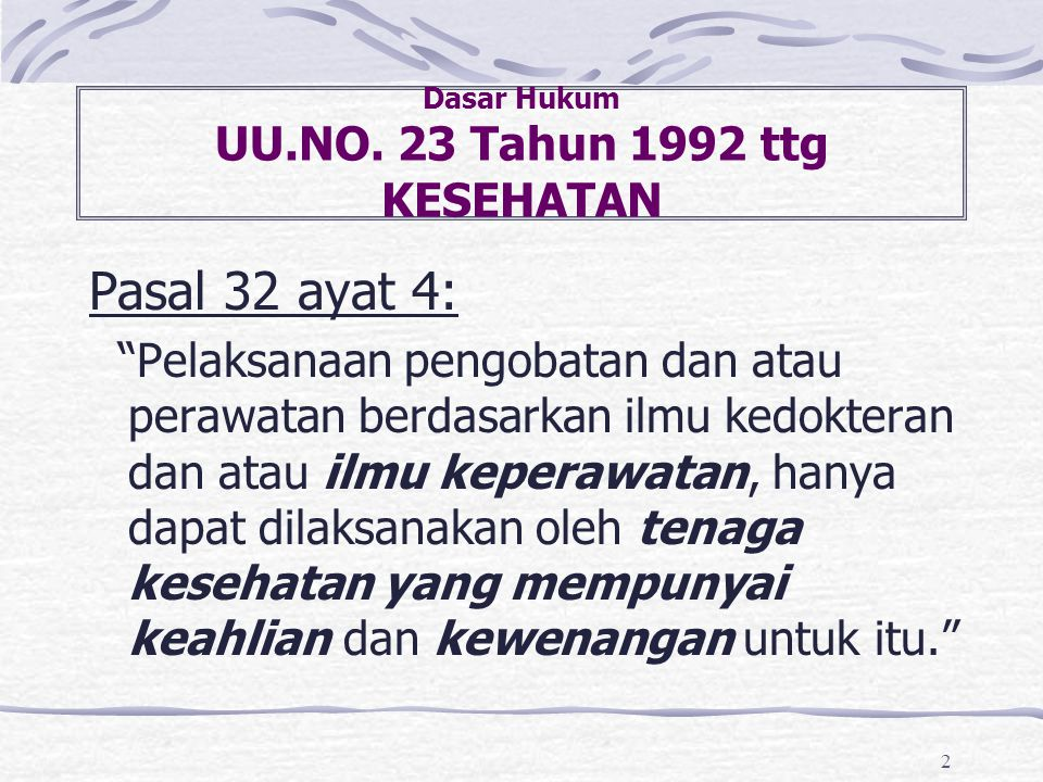 """2 Pasal 32 ayat 4: """"Pelaksanaan pengobatan dan atau perawatan berdasarkan ilmu kedokteran dan atau ilmu keperawatan, hanya dapat dilaksanakan oleh ten"""