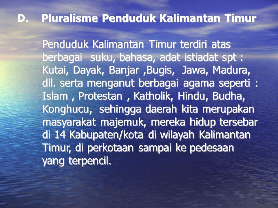 D. Pluralisme Penduduk Kalimantan Timur Penduduk Kalimantan Timur terdiri atas berbagai suku, bahasa, adat istiadat spt : Kutai, Dayak, Banjar,Bugis,