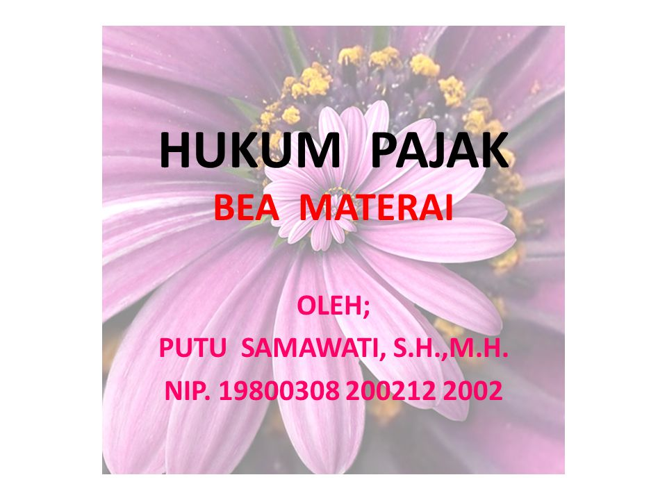 HUKUM PAJAK BEA MATERAI OLEH; PUTU SAMAWATI, S.H.,M.H. NIP. 19800308 200212 2002