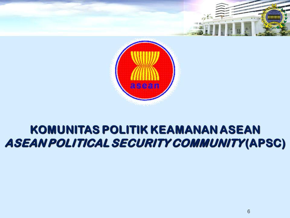 6 KOMUNITAS POLITIK KEAMANAN ASEAN ASEAN POLITICAL SECURITY COMMUNITY (APSC)