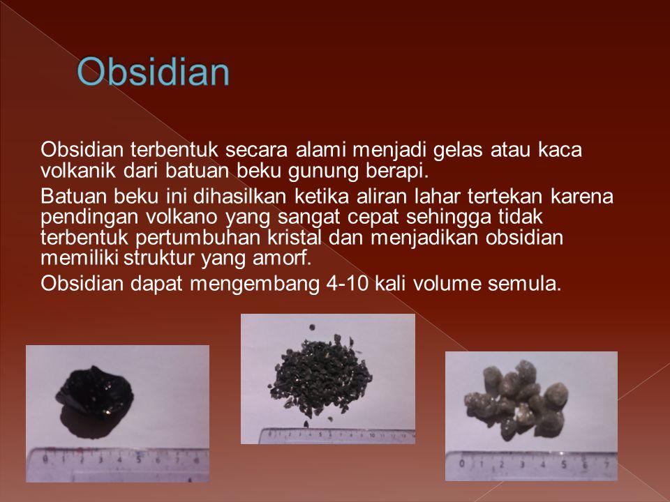 Obsidian terbentuk secara alami menjadi gelas atau kaca volkanik dari batuan beku gunung berapi.