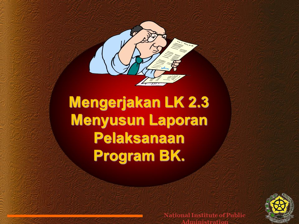 Mengerjakan LK 2.3 Menyusun Laporan Pelaksanaan Program BK. National Institute of Public Administration