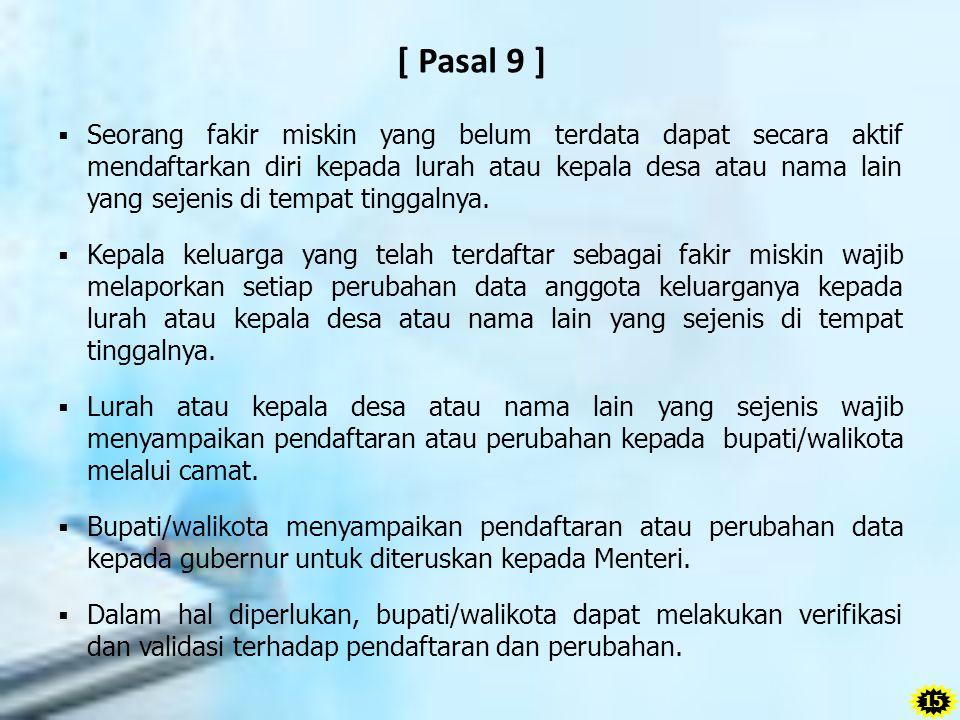 [ Pasal 9 ]  Seorang fakir miskin yang belum terdata dapat secara aktif mendaftarkan diri kepada lurah atau kepala desa atau nama lain yang sejenis d