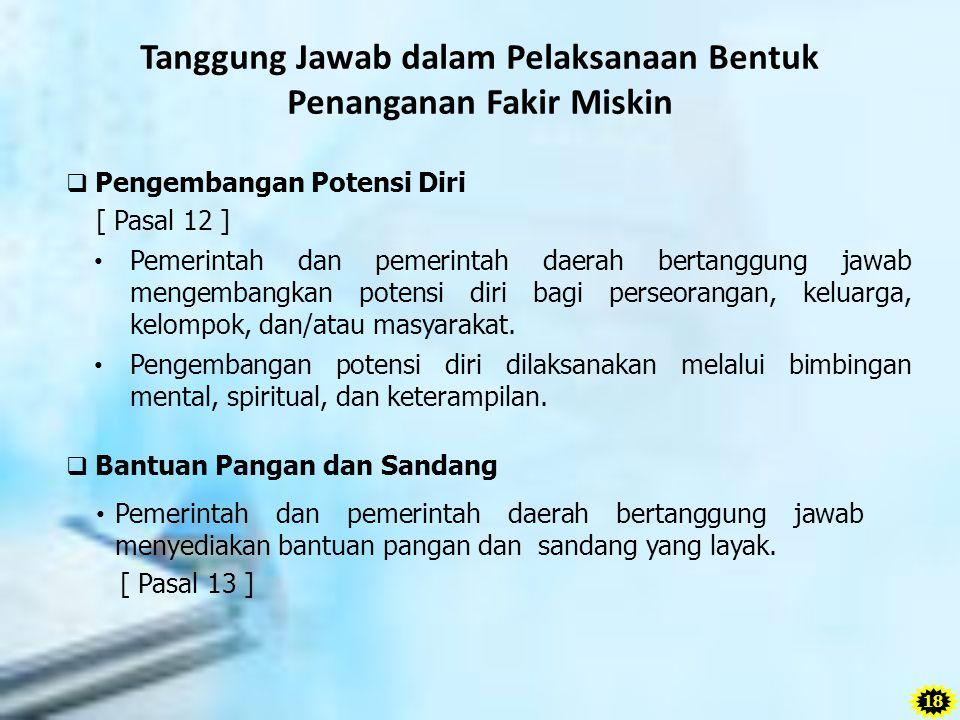 Tanggung Jawab dalam Pelaksanaan Bentuk Penanganan Fakir Miskin  Pengembangan Potensi Diri [ Pasal 12 ] Pemerintah dan pemerintah daerah bertanggung