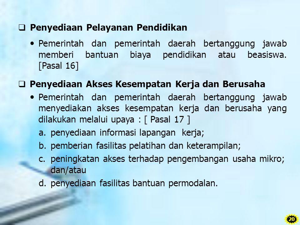  Penyediaan Pelayanan Pendidikan Pemerintah dan pemerintah daerah bertanggung jawab memberi bantuan biaya pendidikan atau beasiswa. [Pasal 16]  Peny