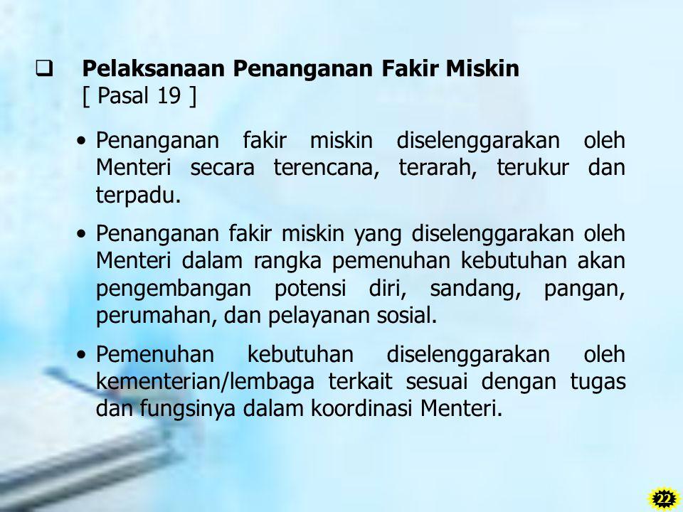  Pelaksanaan Penanganan Fakir Miskin [ Pasal 19 ] Penanganan fakir miskin diselenggarakan oleh Menteri secara terencana, terarah, terukur dan terpadu