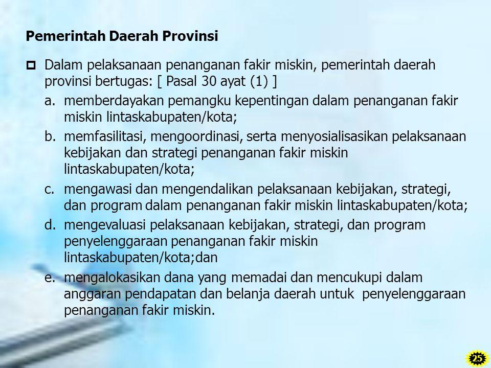 Pemerintah Daerah Provinsi  Dalam pelaksanaan penanganan fakir miskin, pemerintah daerah provinsi bertugas: [ Pasal 30 ayat (1) ] a. memberdayakan pe