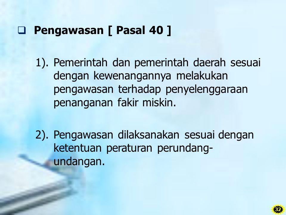  Pengawasan [ Pasal 40 ] 1). Pemerintah dan pemerintah daerah sesuai dengan kewenangannya melakukan pengawasan terhadap penyelenggaraan penanganan fa