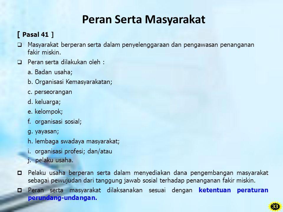 Peran Serta Masyarakat [ Pasal 41 ]  Masyarakat berperan serta dalam penyelenggaraan dan pengawasan penanganan fakir miskin.  Peran serta dilakukan
