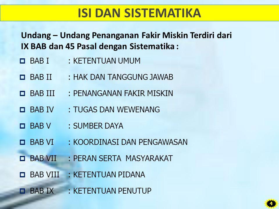Latar Belakang Aspek Filosofis  Sesuai dengan Pembukaan Undang-Undang Dasar Negara Republik Indonesia Tahun 1945, negara mempunyai tanggung jawab untuk memajukan kesejahteraan umum dan mencerdaskan kehidupan bangsa;  Sesuai dengan ketentuan Undang-Undang Dasar Negara Republik Indonesia Tahun 1945, negara bertanggung jawab untuk memelihara fakir miskin guna memenuhi kebutuhan dasar yang layak bagi kemanusiaan; 5