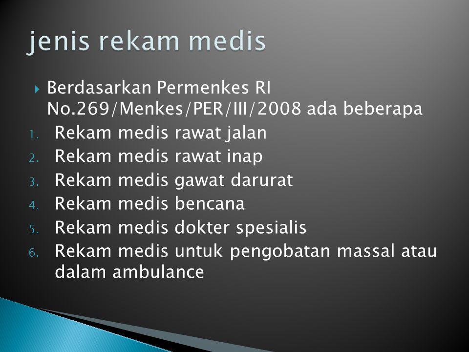 Permenkes RI No.269/Menkes/PER/III/2008 rekam medis berisi mengenai identitas pasien, tanggal dan waktu, hasil anamnesis, riwayat penyakit, hasil pemeriksaan laboratorium, diagnosis, persetujuan tindakan medis, tindakan/pengobatan, catatan observasi klinis dan hasil pengobatan, resume akhir dan evaluasi hasil pengobatan