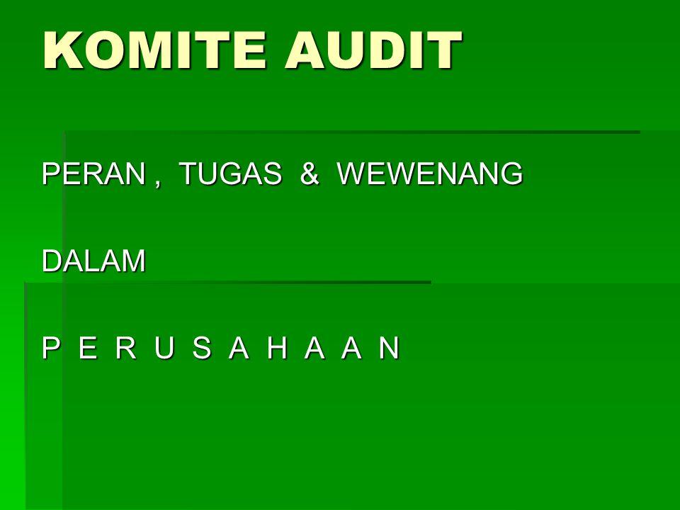 Tugas-tugas Komite Audit (Dokumen & Pelaporan) lanjutan 9.Atas persetujuan Dewan Komisaris, Komite Audit dapat melakukan konsultasi dgn Direksi untuk menyarankan bidang- bidang yg perlu diaudit sebelum Direksi memfinalisasi rencana audit internal tahunan.