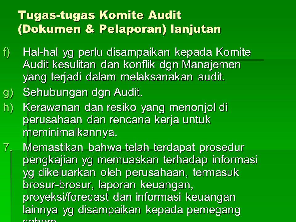 Tugas-tugas Komite Audit (Dokumen & Pelaporan) lanjutan f)Hal-hal yg perlu disampaikan kepada Komite Audit kesulitan dan konflik dgn Manajemen yang te