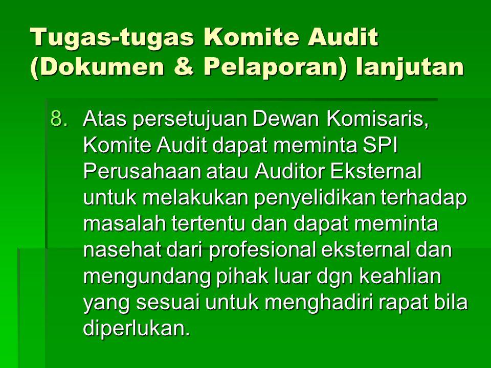 Tugas-tugas Komite Audit (Dokumen & Pelaporan) lanjutan 8.Atas persetujuan Dewan Komisaris, Komite Audit dapat meminta SPI Perusahaan atau Auditor Eks