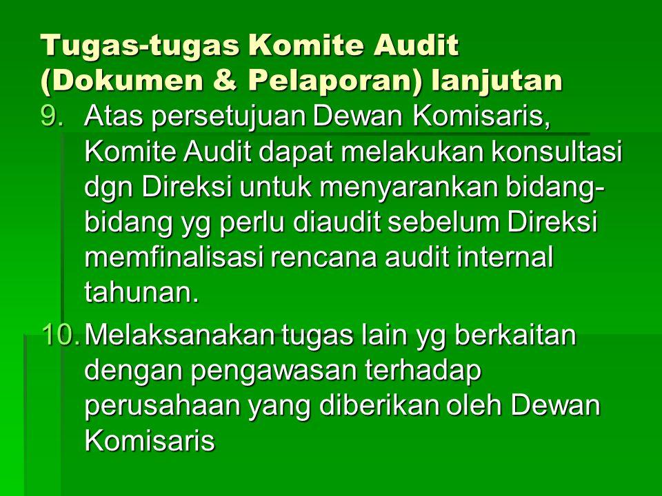 Tugas-tugas Komite Audit (Dokumen & Pelaporan) lanjutan 9.Atas persetujuan Dewan Komisaris, Komite Audit dapat melakukan konsultasi dgn Direksi untuk