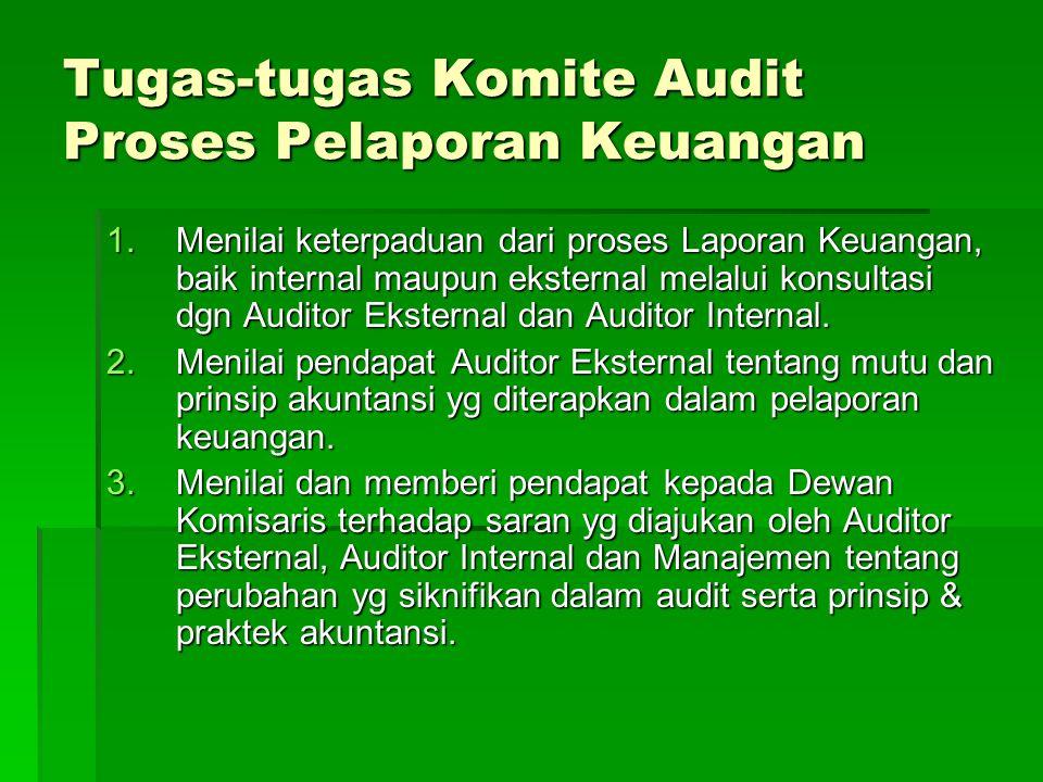 Tugas-tugas Komite Audit Proses Pelaporan Keuangan 1.Menilai keterpaduan dari proses Laporan Keuangan, baik internal maupun eksternal melalui konsulta
